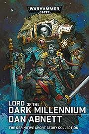 Lord of the Dark Millennium: The Dan Abnett…