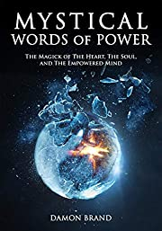 Mystical Words of Power: The Magick of The…
