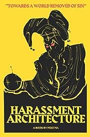 Harassment Architecture por Mike Ma