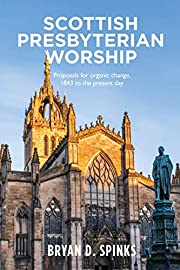 Scottish Presbyterian Worship: Proposals for…
