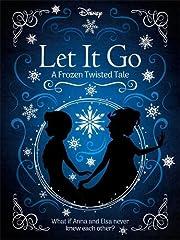 Disney Let It Go A Frozen Twisted Tale…
