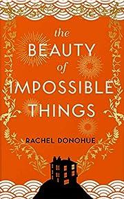 The Beauty of Impossible Things de Rachel…