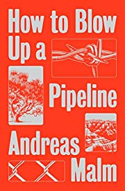 How to Blow Up a Pipeline de Andreas Malm