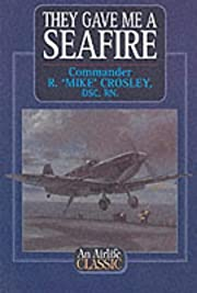 They Gave Me a Seafire (Airlife's Classics)…