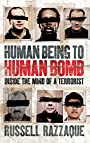 Human Being to Human Bomb: Inside the Mind of a Terrorist - Russell Razzaque