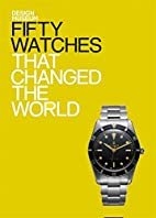 Fifty Watches That Changed the World (Design…