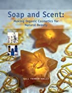 Soap and scent : making organic cosmetics…