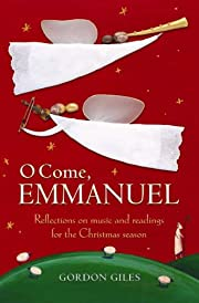 O COME, EMMANUEL reflections on music and…