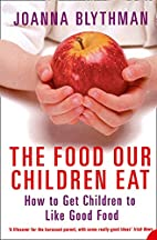 The Food Our Children Eat: How to Get…
