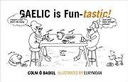 Gaelic Is Fun-tastic af Colm Baoill