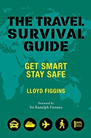 The Travel Survival Guide: Get Smart, Stay…