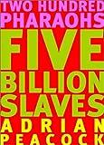 Two hundred pharaohs, five billion slaves / Adrian Peacock