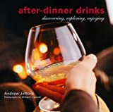 After dinner drinks : discovering, exploring, enjoying / Andrew Jefford ; photography by William Lingwood