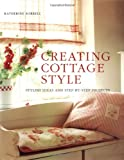 Creating cottage style : stylish ideas and step-by-step projects / Katherine sorrell