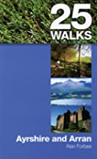 25 Walks: Ayrshire and Arran by Alan Forbes