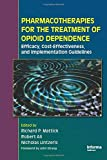 Pharmacotherapies for the treatment of opioid dependence : efficacy, cost-effectiveness, and implementation guidelines / edited by Richard P. Mattick, Robert Ali, Nicholas Lintzeris ; [foreword by John Strang]
