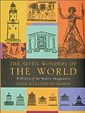 The Seven Wonders of the World : a history of the modern imagination / John & Elizabeth Romer