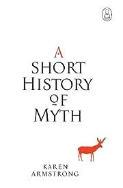 A short history of myth de Karen Armstrong