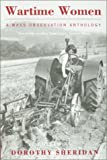Wartime women : a mass-observation anthology of women's writing, 1937-1945 / edited by Dorothy Sheridan