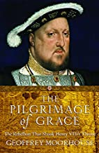 The Pilgrimage of Grace: The Rebellion That…
