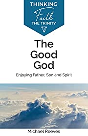 The Good God: Enjoying Father, Son and…