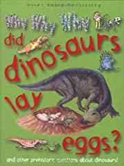 Why Why Why Did Dinosaurs Lay Eggs? (Why Why…