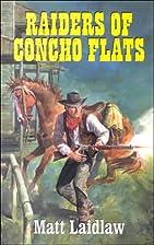 Raiders of Concho Flats by Matt Laidlaw