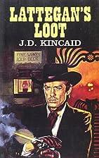 Lattegan's Loot by J. D. Kincaid