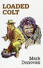 Loaded Colt by Mark Donovan
