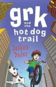 Grk and the Hot Dog Trail av Josh Lacey