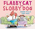 Flabby Cat and Slobby Dog by Jeanne Willis