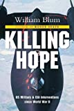 Killing hope : U.S. military and CIA interventions since World War 2 / William Blum