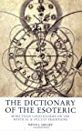 The Dictionary of the Esoteric: Over 3000 Entries on the Mystical and Occult Traditions - Nevill Drury