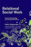 Relational social work : toward networking and societal practices / Fabio Folgheraiter ; foreword by Ann Davis ; translated from Italian by Adrian Belton