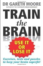Train the Brain: Use It Or Lose It de Gareth…
