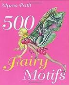 500 Fairy Motifs by Myrea Pettit