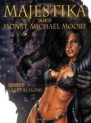 Majestika: The Art of Monte Moore de Monte…