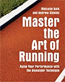 Master the art of running : raise your performance with the Alexander Technique / Malcolm Balk and Andrew Shields