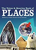 The notes & queries book of places / edited by Joseph Harker & Paul Howlett