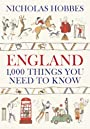 England: 1000 Things You Need to Know - Nicholas Hobbes