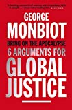 Bring on the apocalypse : six arguments for global justice / George Monbiot