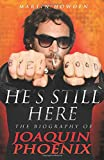 He's still here : the biography of Joaquin Phoenix / Martin Howden