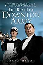 The Real Life Downton Abbey: How Life Was…