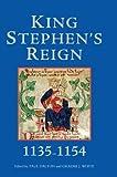 King Stephen's reign (1135-1154) / edited by Paul Dalton and Graeme J. White