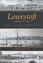 Lowestoft, 1550-1750: Development and Change…