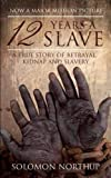 12 years a slave : a true story of betrayal, kidnap and slavery / Solomon Northup