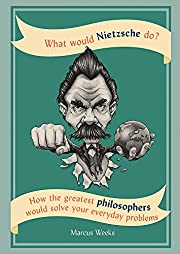 What would Nietzsche do? : how the greatest…