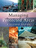 Managing protected areas : a global guide / edited by Michael Lockwood, Graeme Worboys and Ashish Kothari