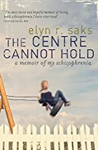 The Centre Cannot Hold by Elyn R. Saks