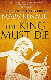 The King Must Die: A Virago Modern Classic…